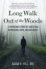 Long Walk Out of the Woods: A Physician's Story of Addiction, Depression, Hope, and Recovery Cover Image