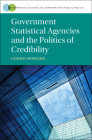 Government Statistical Agencies and the Politics of Credibility (Cambridge Studies in Comparative Public Policy) Cover Image