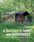 A Woman's Huts and Hideaways: More than 40 She Sheds and other Retreats Cover Image