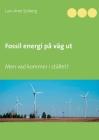 Fossil energi på väg ut: Men vad kommer i stället? Cover Image