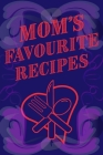 Mom's Favourite Recipes Blank Lined Pages 6 x 9 Cover Image
