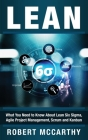Lean: What You Need to Know About Lean Six Sigma, Agile Project Management, Scrum and Kanban Cover Image
