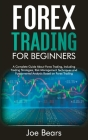 Forex Trading for Beginners: A Complete Guide About Forex Trading, Including Trading Strategies, Risk Management Techniques and Fundamental Analysi Cover Image