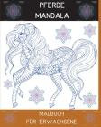 Pferde Mandala Malbuch für Erwachsene: Die Kunst der Mandala Stress relieving Pferde Muster für Erwachsene Entspannung l Ein Malbuch mit den schönsten Cover Image