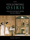 Following Osiris: Perspectives on the Osirian Afterlife from Four Millennia Cover Image