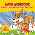 6th Grade Math Workbook: Division and Multiplication Exercises Cover Image