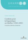 Combats Pour La Linguistique Au Québec (1960-2000): Courants, Théories, Domaines Cover Image