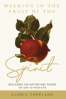 Walking in the Fruit of the Spirit: Releasing the Nature and Power of God in Your Life Cover Image