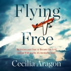 Flying Free: My Victory Over Fear to Become the First Latina Pilot on the Us Aerobatic Team Cover Image
