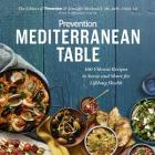 Prevention Mediterranean Table: 100 Vibrant Recipes to Savor and Share for Lifelong Health: A Cookbook Cover Image