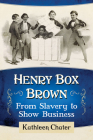 Henry Box Brown: From Slavery to Show Business Cover Image