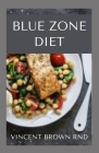 Blue Zone Diet: Complete Guide To Nutritional And Delicious Recipes Which Promote Your Health Cover Image
