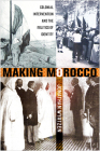 Making Morocco: Colonial Intervention and the Politics of Identity Cover Image