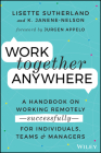 Work Together Anywhere: A Handbook on Working Remotely -Successfully- For Individuals, Teams, and Managers Cover Image