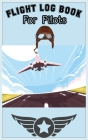 Flight Log Book For Pilots: Best Christmas gift, New year gift, Birthday gift for pilot Cover Image