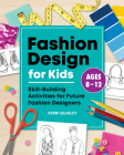 Fashion Design for Kids: Skill-Building Activities for Future Fashion Designers Cover Image