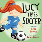 Lucy Tries Soccer (Lucy Tries Sports #3) Cover Image