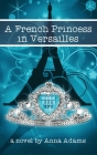 A French Princess in Versailles Cover Image