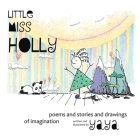 Little Miss Holly: Poems and Stories and Drawings of Imagination Cover Image