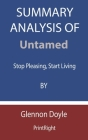 Summary Analysis Of Untamed: Stop Pleasing, Start Living By Glennon Doyle Cover Image