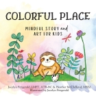 Colorful Place: Mindful Story and Art for Kids Cover Image