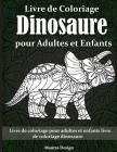 Livre de Coloriage Dinosaure pour Adultes et Enfants: Livre de coloriage pour adultes et enfants livre de coloriage dinosaure - Dinosaurs Coloring Boo Cover Image