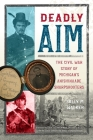 Deadly Aim: The Civil War Story of Michigan's Anishinaabe Sharpshooters Cover Image