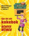 Gjør det selv kokebok for Wonder Women: Blank Recipe Notebook å skrive i, tom bok for dine egne personlige favorittretter Cover Image