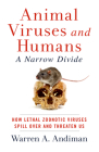 Animal Viruses and Humans, a Narrow Divide: How Lethal Zoonotic Viruses Spill Over and Threaten Us Cover Image