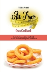 Air Fryer Oven Cookbook: How to Get lean and lose weight with no-fuss recipes from beginners to advanced. Cover Image