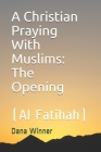 A Christian Praying With Muslims: The Opening (Al-Fatihah) Cover Image