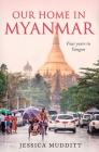 Our Home in Myanmar: Four years in Yangon Cover Image