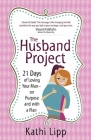 The Husband Project: 21 Days of Loving Your Man--On Purpose and with a Plan Cover Image