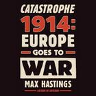 Catastrophe 1914: Europe Goes to War Cover Image