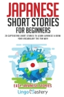 Japanese Short Stories for Beginners: 20 Captivating Short Stories to Learn Japanese & Grow Your Vocabulary the Fun Way! Cover Image