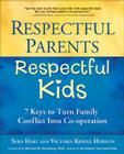Respectful Parents, Respectful Kids: 7 Keys to Turn Family Conflict Into Co-Operation Cover Image
