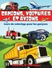 Livre de Coloriage de Camions, Voitures et Avions Pour Garçons: Grande Collection de Camions, Tracteurs, Voitures, Avions, Bicyclettes et Autres Véhic Cover Image