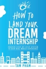 How To Land Your Dream Internship: Proven Step-By-Step System To Gain Real World Experience Cover Image