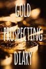 Gold Prospecting Diary: The ideal way to track your gold finds when prospecting - perfect gift for the gold enthusaiast in your life! Cover Image