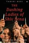 The Dashing Ladies Of Shiv Sena: Political Matronage In Urbanizing India Cover Image