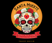 Santa Muerte: The History, Rituals, and Magic of Our Lady of the Holy Death Cover Image
