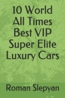 10 World All Times Best VIP Super Elite Luxury Cars Cover Image
