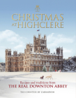 Christmas at Highclere: Recipes and Traditions from The Real Downton Abbey Cover Image