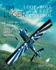 Loop, Roll, and Keep Control - A Step-By-Step Aerobatic, Spin, and Upset Manual Cover Image