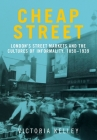 Cheap street: London's street markets and the cultures of informality, c.1850-1939 Cover Image