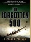 The Forgotten 500: The Untold Story of the Men Who Risked All for the Greatest Rescue Mission of World War II Cover Image