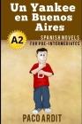 Spanish Novels: Un Yankee en Buenos Aires (Spanish Novels for Pre Intermediates - A2) Cover Image