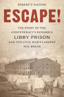 Escape!: The Story of the Confederacy's Infamous Libby Prison and the Civil War's Largest Jail Break Cover Image