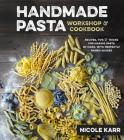 Handmade Pasta Workshop & Cookbook: Recipes, Tips & Tricks for Making Pasta by Hand, with Perfectly Paired Sauces Cover Image
