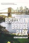 A History of Brooklyn Bridge Park: How a Community Reclaimed and Transformed New York City's Waterfront Cover Image